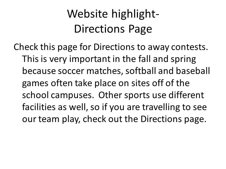 Website highlight- Directions Page Check this page for Directions to away contests. This is very important in the fall and spring because soccer match