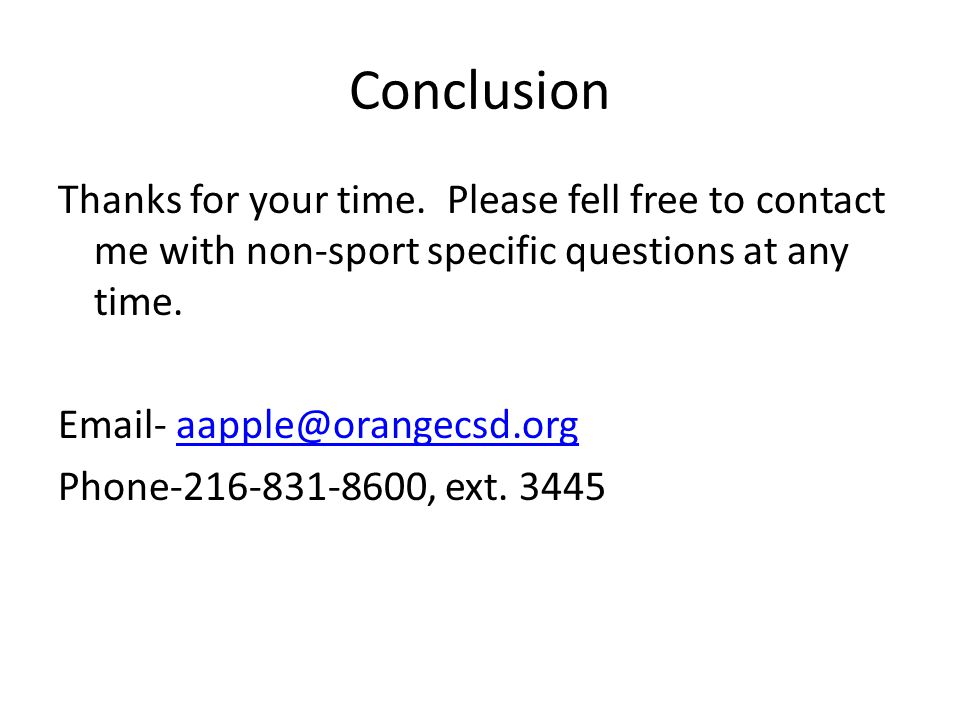 Conclusion Thanks for your time. Please fell free to contact me with non-sport specific questions at any time. Email- aapple@orangecsd.orgaapple@orang