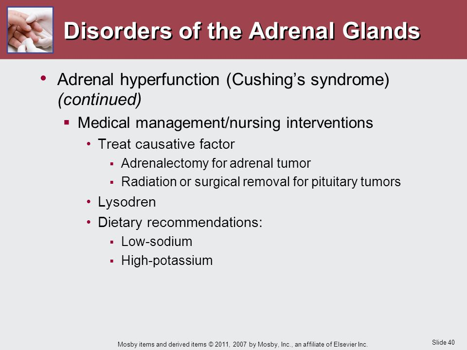 Slide 40 Mosby items and derived items © 2011, 2007 by Mosby, Inc., an affiliate of Elsevier Inc. Disorders of the Adrenal Glands Adrenal hyperfunctio
