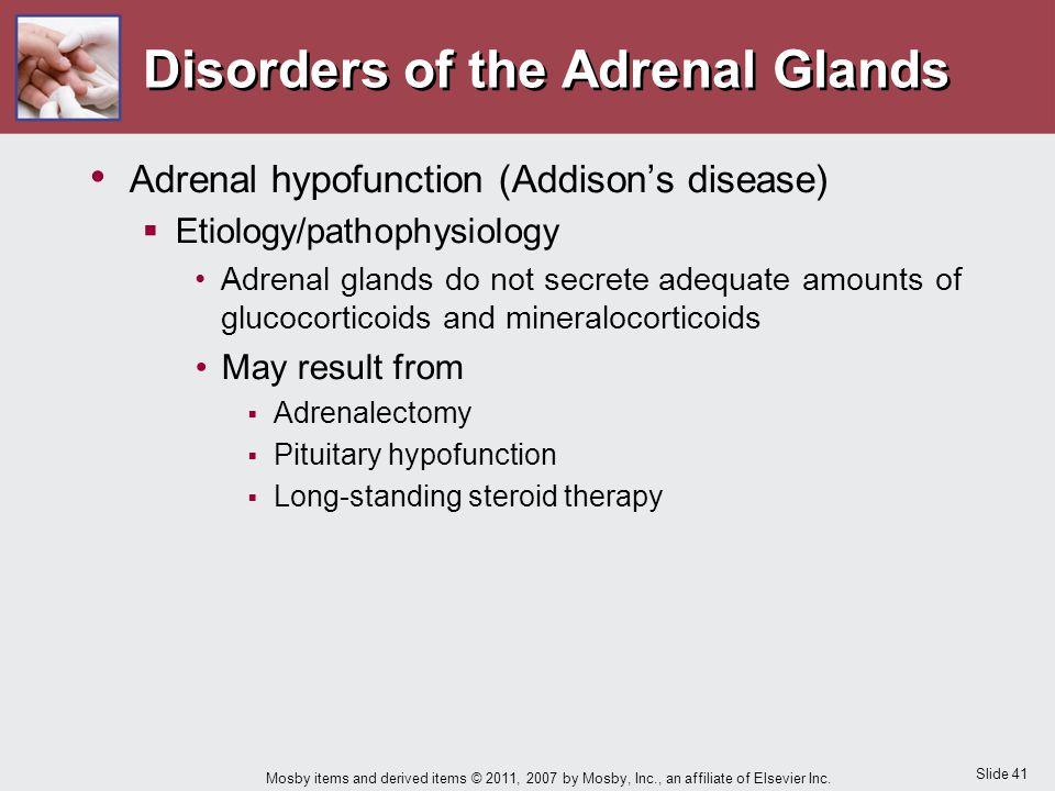 Slide 41 Mosby items and derived items © 2011, 2007 by Mosby, Inc., an affiliate of Elsevier Inc. Disorders of the Adrenal Glands Adrenal hypofunction