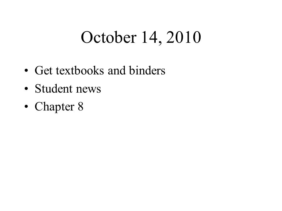October 14, 2010 Get textbooks and binders Student news Chapter 8