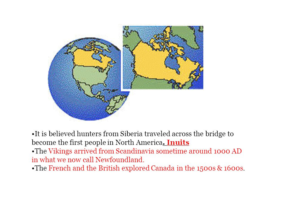 It is believed hunters from Siberia traveled across the bridge to become the first people in North America. Inuits The Vikings arrived from Scandinavi