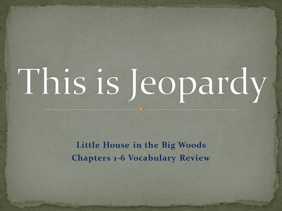 Little House in the Big Woods Chapters 1-6 Vocabulary Review