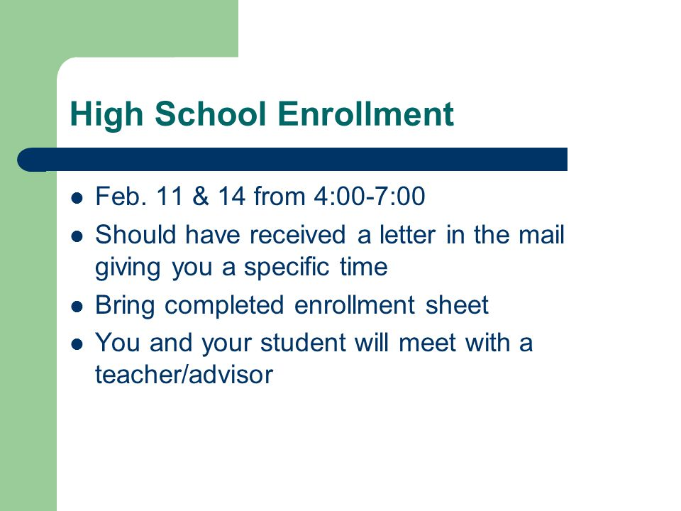 High School Enrollment Feb. 11 & 14 from 4:00-7:00 Should have received a letter in the mail giving you a specific time Bring completed enrollment she