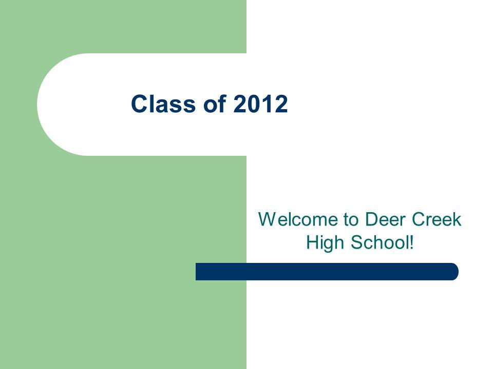 Class of 2012 Welcome to Deer Creek High School!