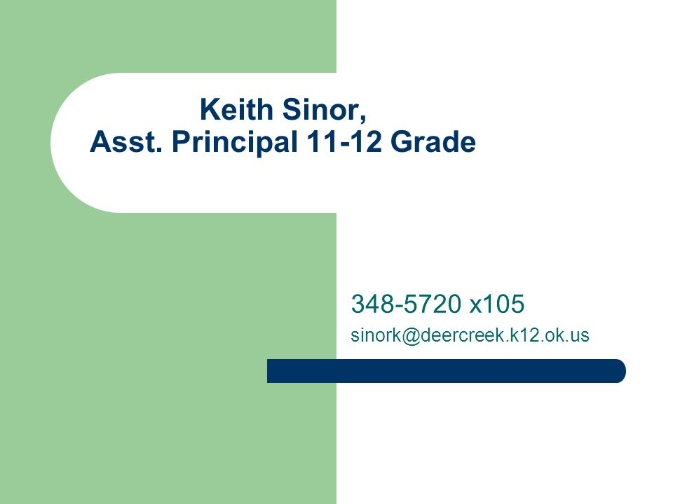Keith Sinor, Asst. Principal 11-12 Grade 348-5720 x105 sinork@deercreek.k12.ok.us