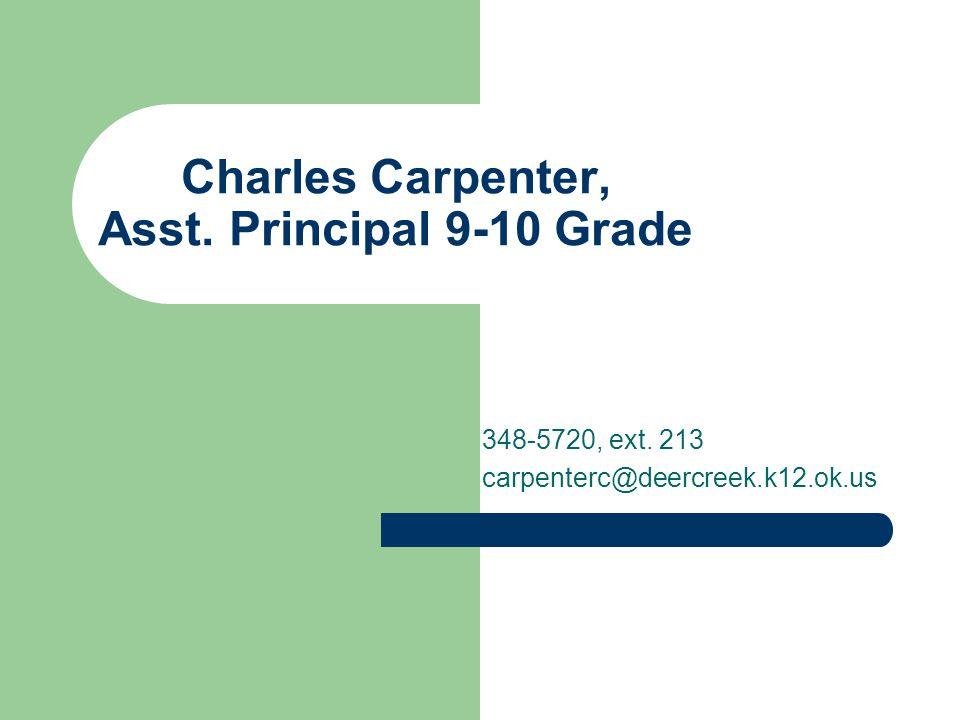 Charles Carpenter, Asst. Principal 9-10 Grade 348-5720, ext. 213 carpenterc@deercreek.k12.ok.us