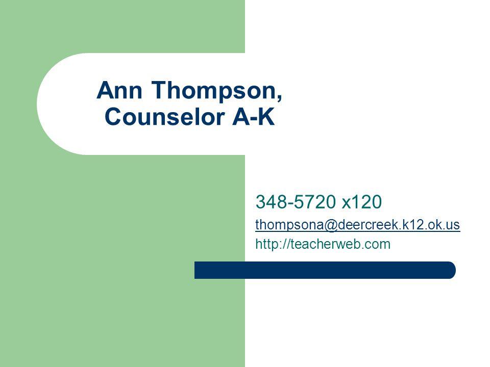 Ann Thompson, Counselor A-K 348-5720 x120 thompsona@deercreek.k12.ok.us http://teacherweb.com