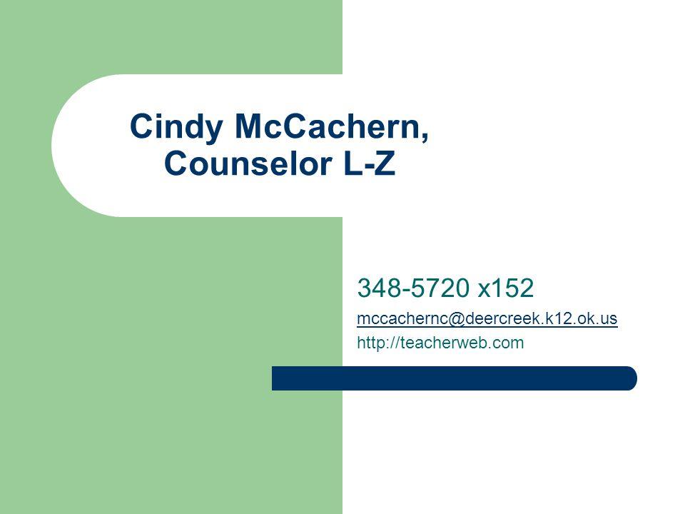 Cindy McCachern, Counselor L-Z 348-5720 x152 mccachernc@deercreek.k12.ok.us http://teacherweb.com