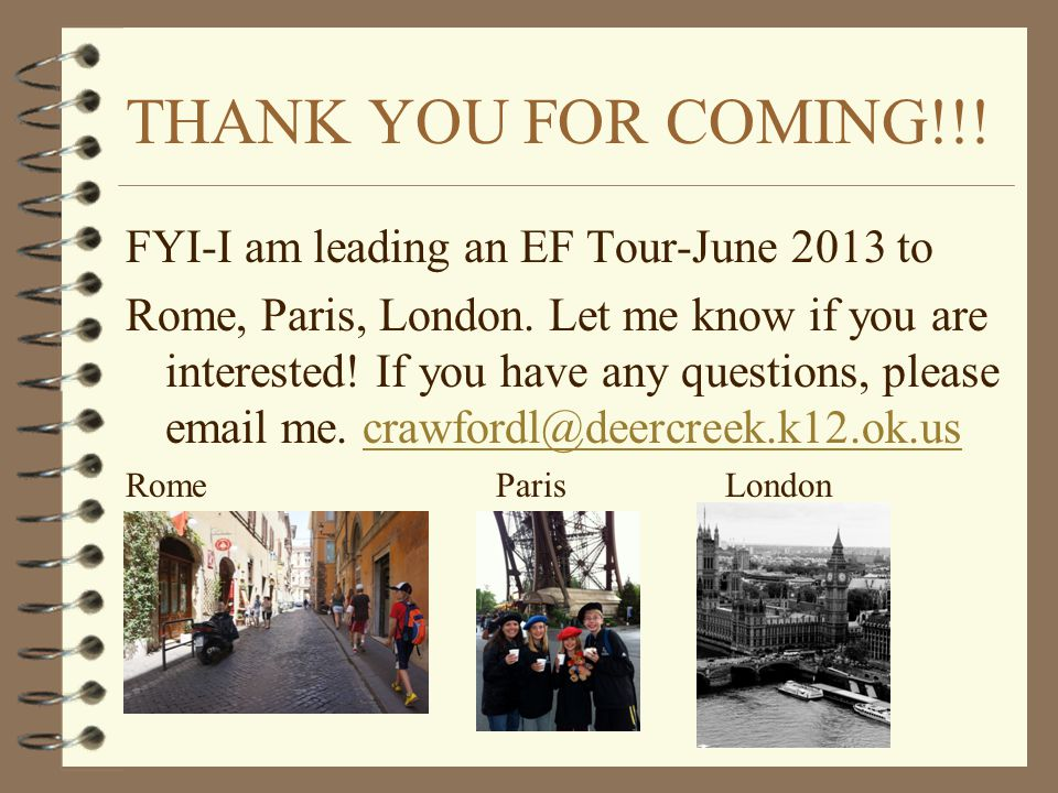 THANK YOU FOR COMING!!. FYI-I am leading an EF Tour-June 2013 to Rome, Paris, London.