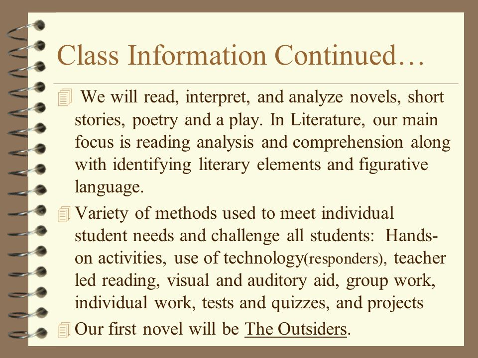 Class Information Continued… 4 We will read, interpret, and analyze novels, short stories, poetry and a play.