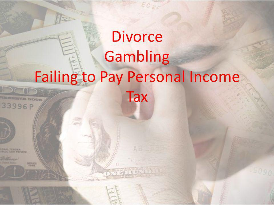 Divorce Gambling Failing to Pay Personal Income Tax