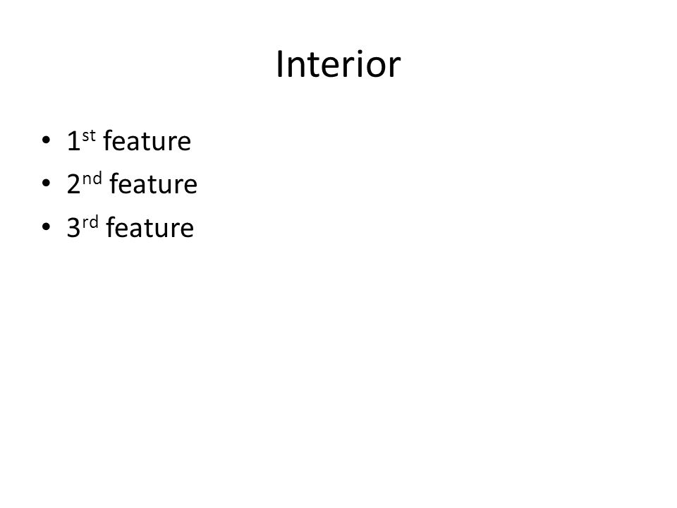 Interior 1 st feature 2 nd feature 3 rd feature