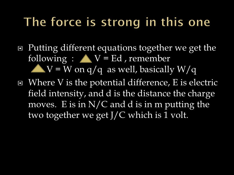  Putting different equations together we get the following : V = Ed, remember V = W on q/q as well, basically W/q  Where V is the potential differen