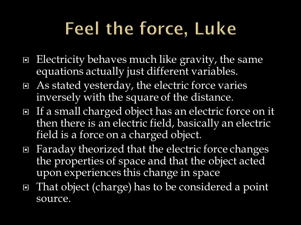  Electricity behaves much like gravity, the same equations actually just different variables.  As stated yesterday, the electric force varies invers