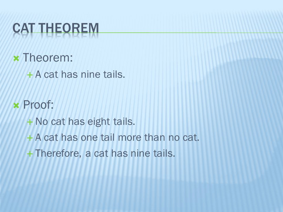  Theorem:  A cat has nine tails.  Proof:  No cat has eight tails.