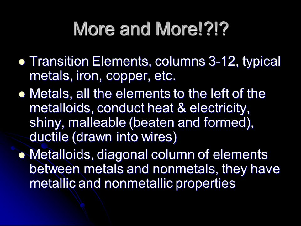 More and More!?!? Transition Elements, columns 3-12, typical metals, iron, copper, etc. Transition Elements, columns 3-12, typical metals, iron, coppe