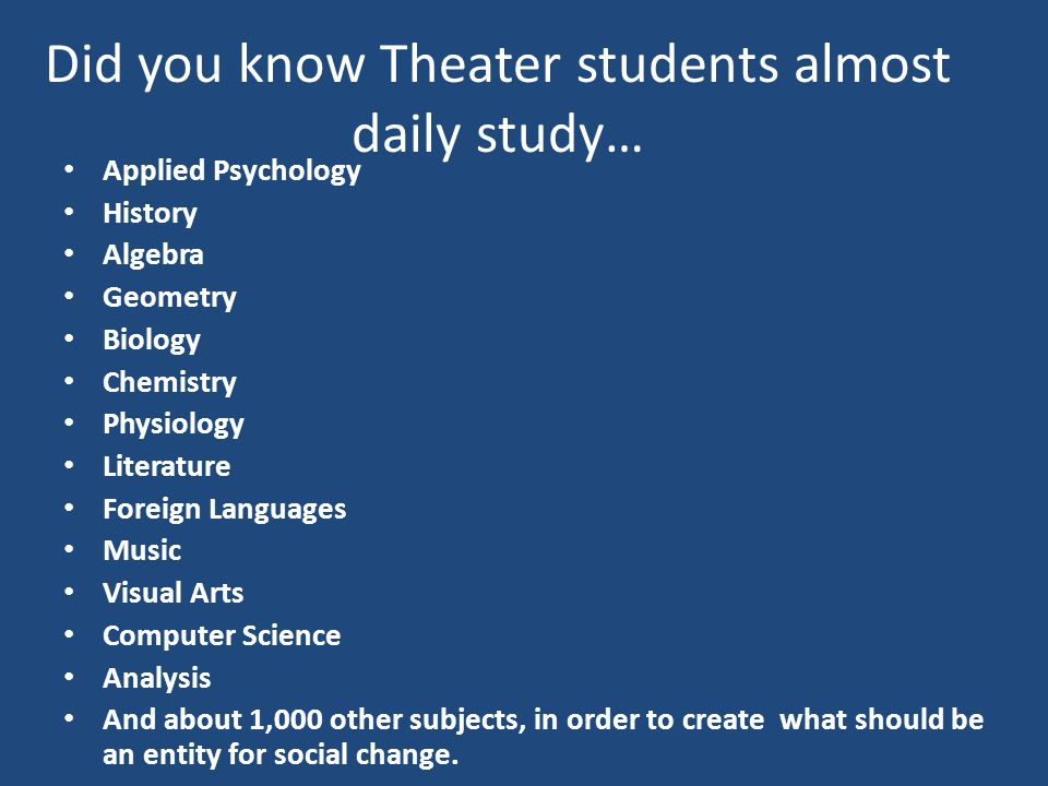 "WHY Theater??? Higher Test scores! Theater teaches students to combine all subjects through an inquiry based curriculum, and create new ""wholes"" based"