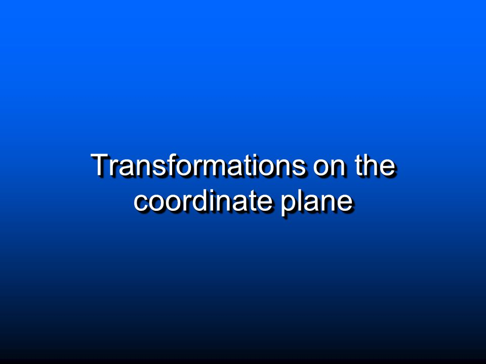 Transformations on the coordinate plane
