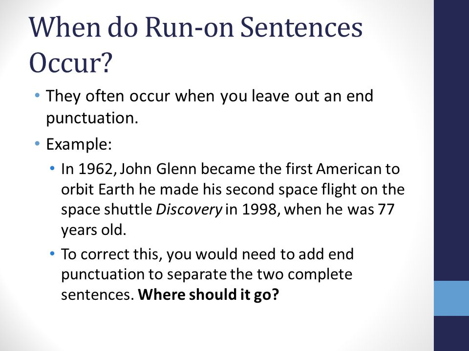 When do Run-on Sentences Occur. They often occur when you leave out an end punctuation.