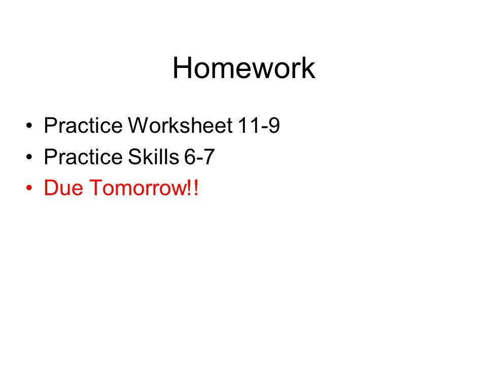 Homework Practice Worksheet 11-9 Practice Skills 6-7 Due Tomorrow!!