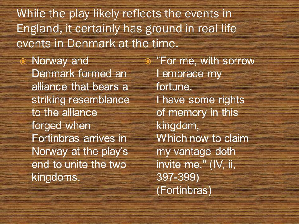 While the play likely reflects the events in England, it certainly has ground in real life events in Denmark at the time.