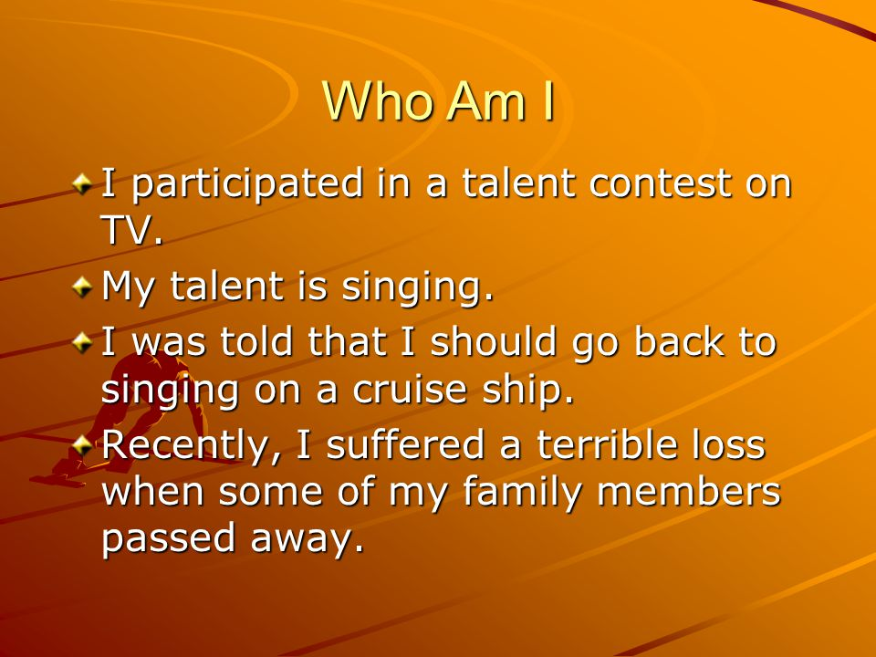 Who Am I I participated in a talent contest on TV.