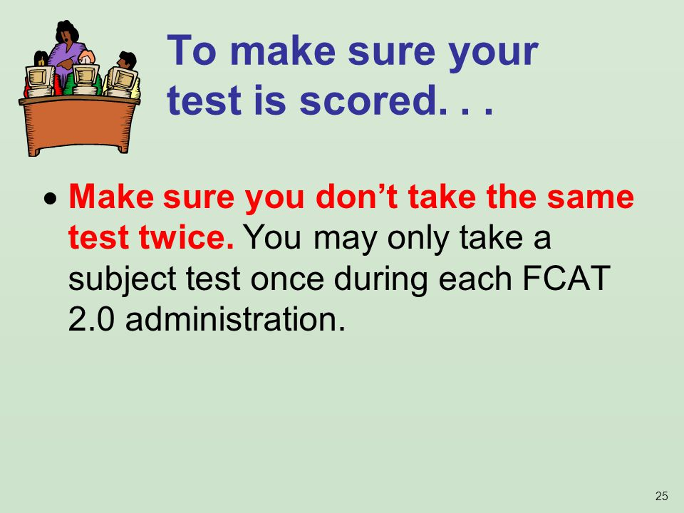 25  Make sure you don't take the same test twice.