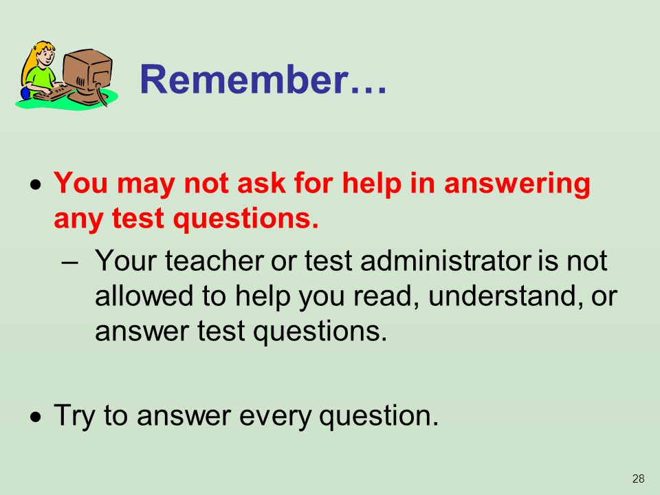 28  You may not ask for help in answering any test questions.