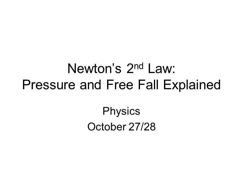 Newton's 2 nd Law: Pressure and Free Fall Explained Physics October 27/28