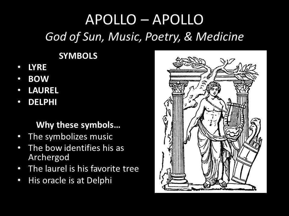 APOLLO – APOLLO God of Sun, Music, Poetry, & Medicine SYMBOLS LYRE BOW LAUREL DELPHI Why these symbols… The symbolizes music The bow identifies his as