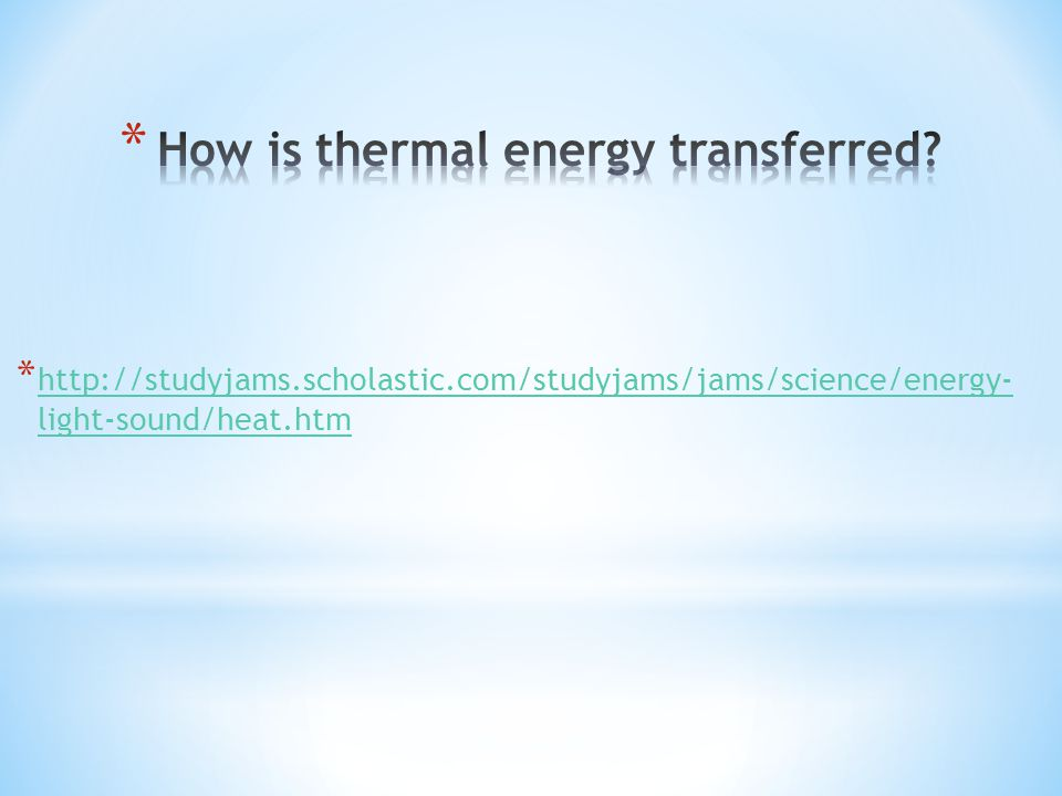 * Whenever the temperature of an object or substance changes, heat is being transferred.