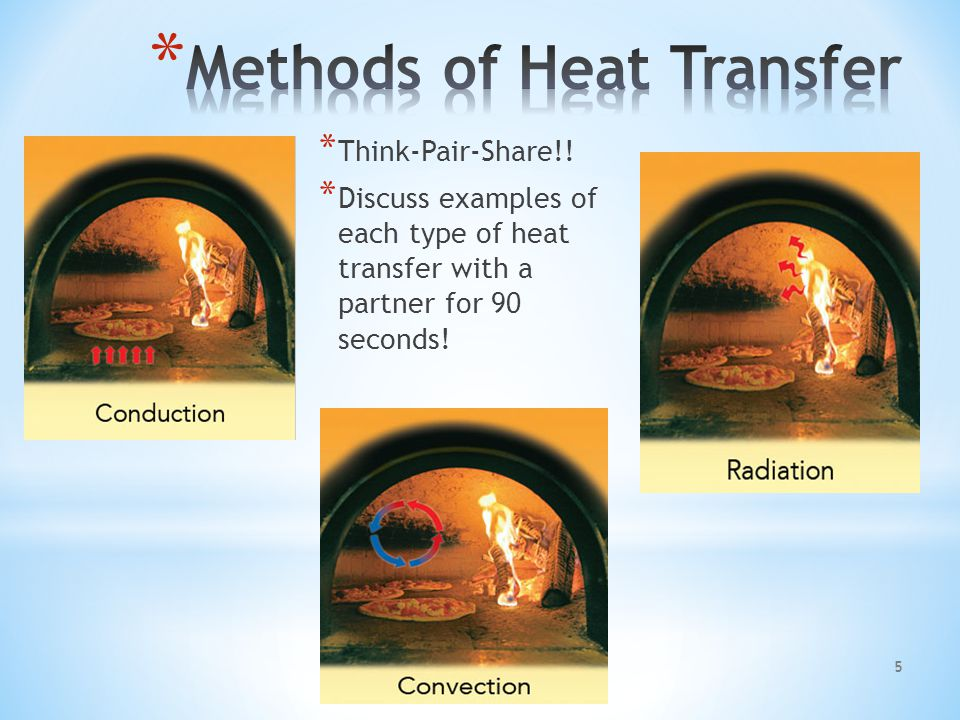 Conduction: Heat transferred by touching 6 Convection: Heat transferred by the motion of a substance Radiation: Heat transferred as waves through space