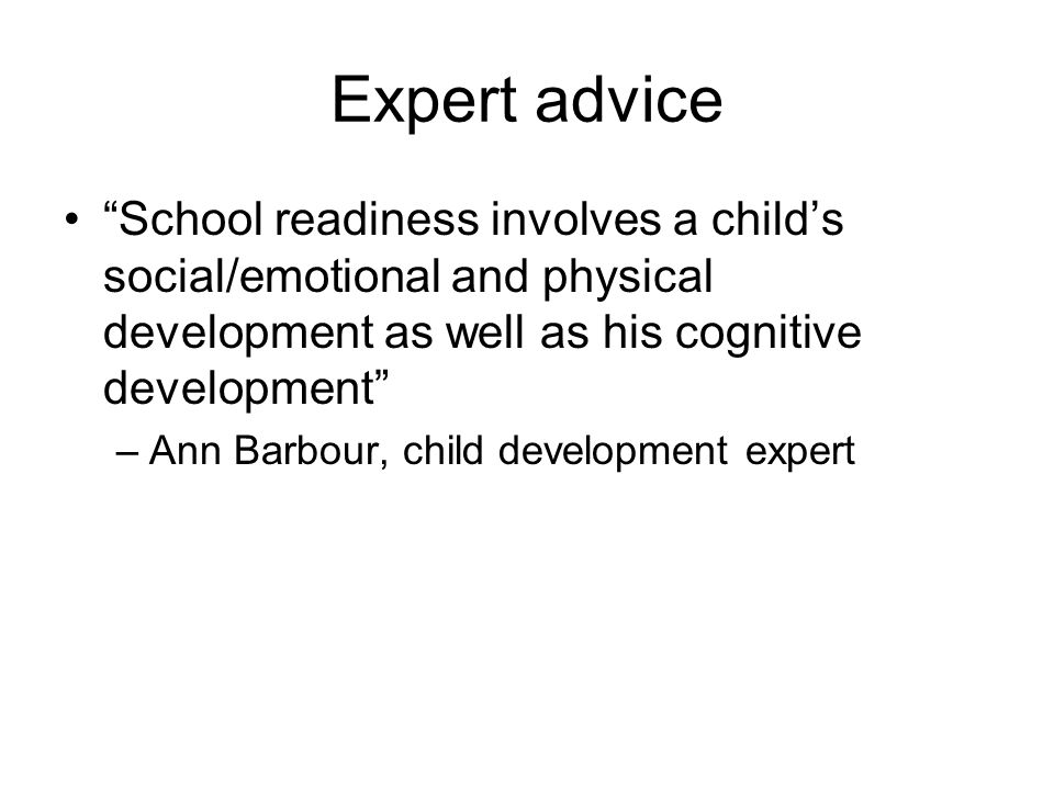 "Expert advice ""School readiness involves a child's social/emotional and physical development as well as his cognitive development"" –Ann Barbour, child"