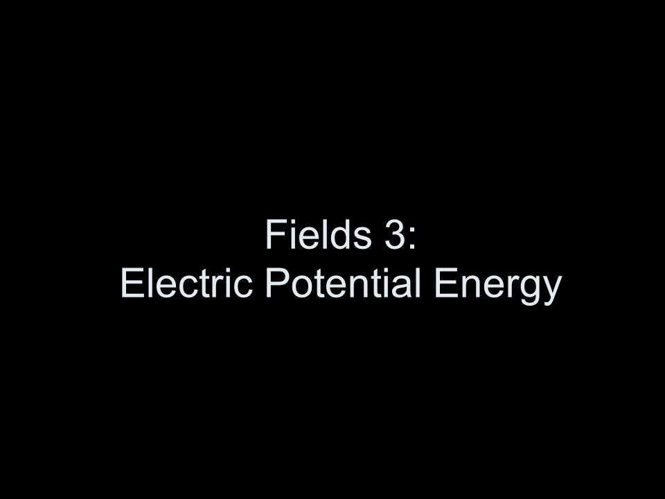 Fields 3: Electric Potential Energy