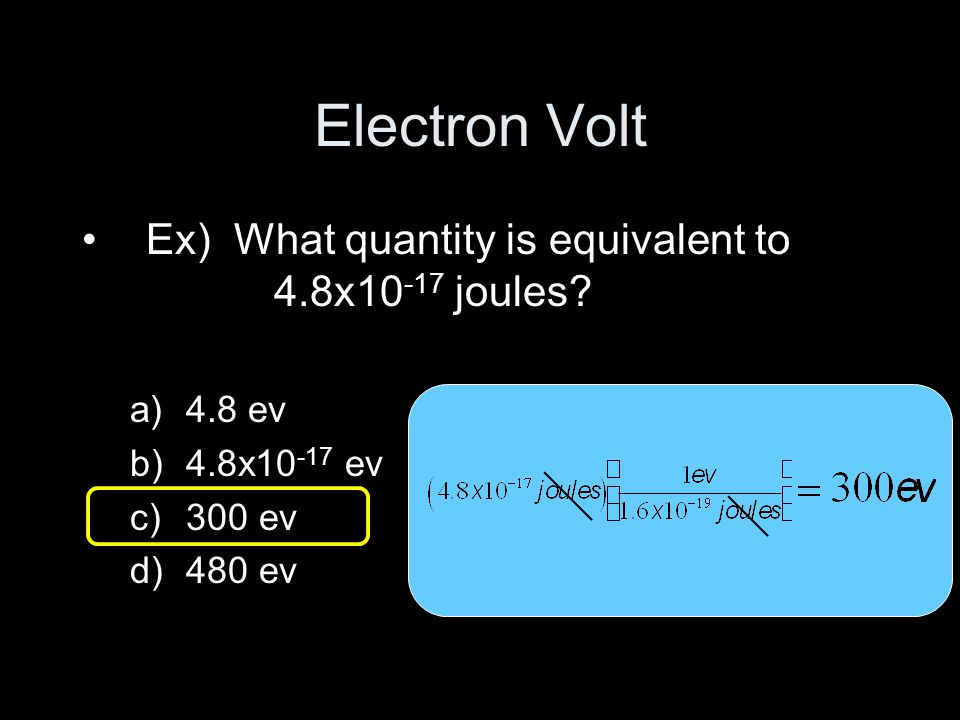 Electron Volt Ex) What quantity is equivalent to 4.8x10 -17 joules.