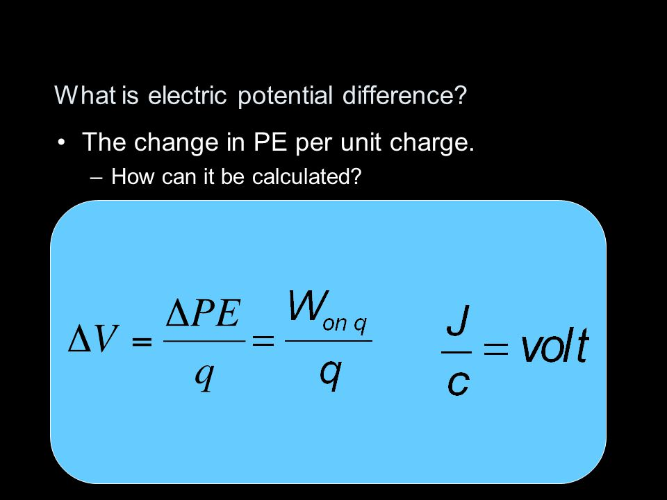 What is electric potential difference The change in PE per unit charge. –How can it be calculated