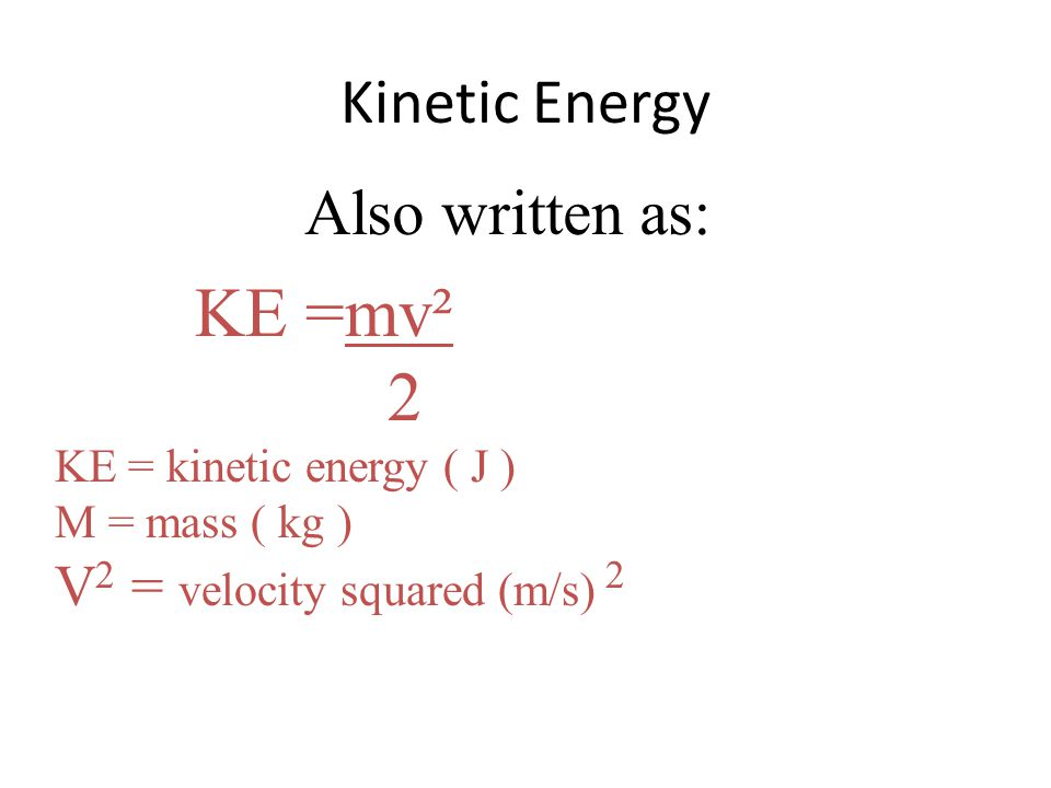 KE & Mass are directly proportional If the MASS is DOUBLED, The KE is DOUBLED.