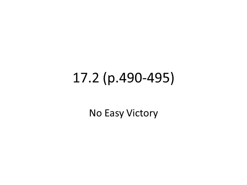 17.2 (p.490-495) No Easy Victory