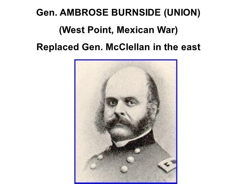 Gen. AMBROSE BURNSIDE (UNION) (West Point, Mexican War) Replaced Gen. McClellan in the east