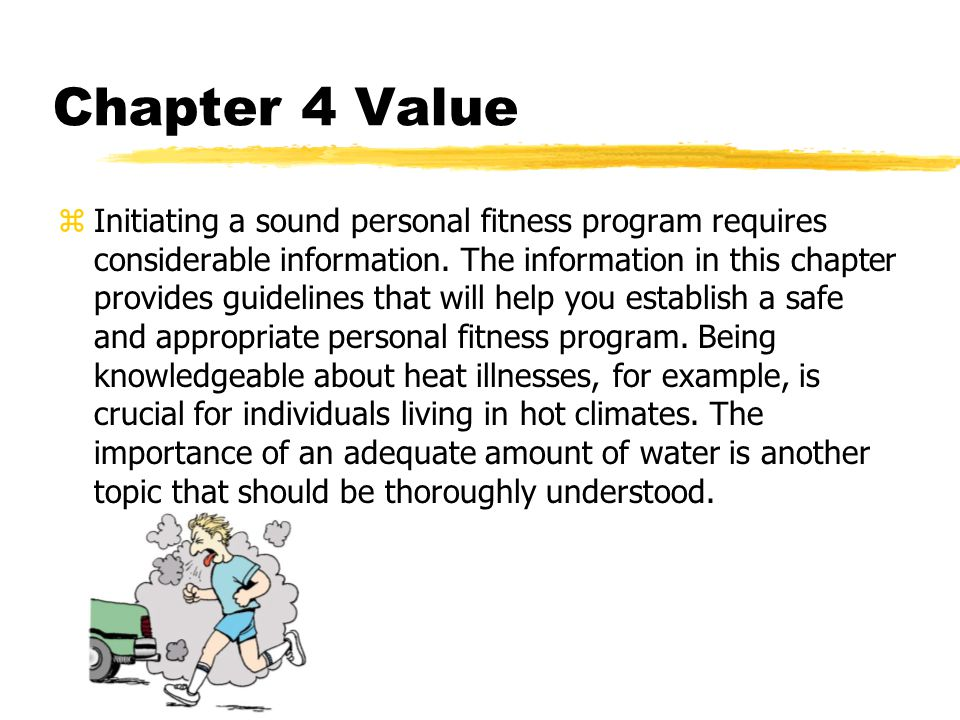 Chapter 4 Value  Initiating a sound personal fitness program requires considerable information. The information in this chapter provides guidelines t