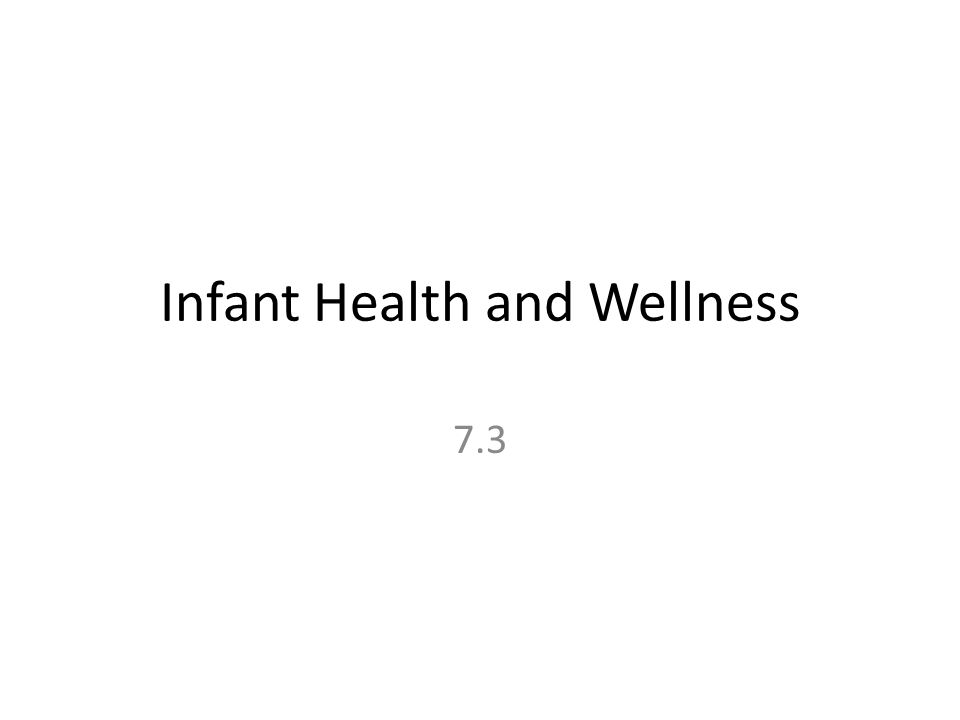 Infant Health and Wellness 7.3