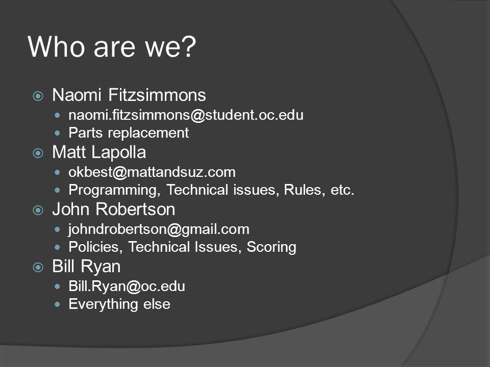 Who are we?  Naomi Fitzsimmons naomi.fitzsimmons@student.oc.edu Parts replacement  Matt Lapolla okbest@mattandsuz.com Programming, Technical issues,