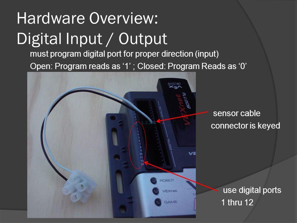 Hardware Overview: Digital Input / Output must program digital port for proper direction (input) Open: Program reads as '1' ; Closed: Program Reads as '0' use digital ports 1 thru 12 sensor cable connector is keyed
