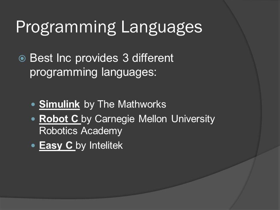 Programming Languages  Best Inc provides 3 different programming languages: Simulink by The Mathworks Robot C by Carnegie Mellon University Robotics Academy Easy C by Intelitek