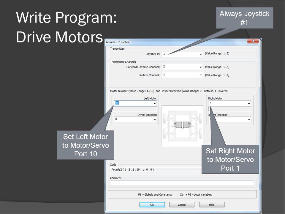 Write Program: Drive Motors Always Joystick #1 Set Right Motor to Motor/Servo Port 1 Set Left Motor to Motor/Servo Port 10