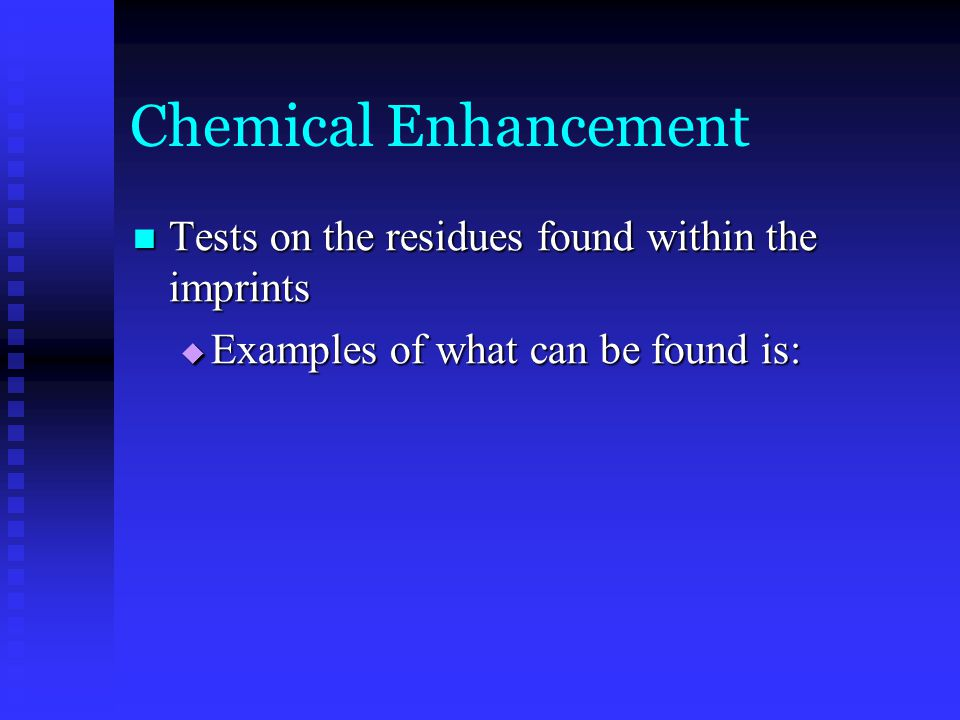 Chemical Enhancement Tests on the residues found within the imprints Tests on the residues found within the imprints  Examples of what can be found is: