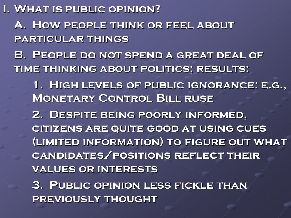 C.How polling works (THEME A: PUBLIC OPINION POLLING) 1.Need to pose reasonable questions that are worded fairly 2.Have to ask people about things for which they have some basis to form an opinion 3.Random sampling is necessary to ensure a reasonably accurate measure of how the entire population thinks or feels 4.Sampling error reflects the difference between the results of two surveys or samples 5.Exit polls (interviews with randomly selected voters conducted at polling places on election day) have proven quite accurate