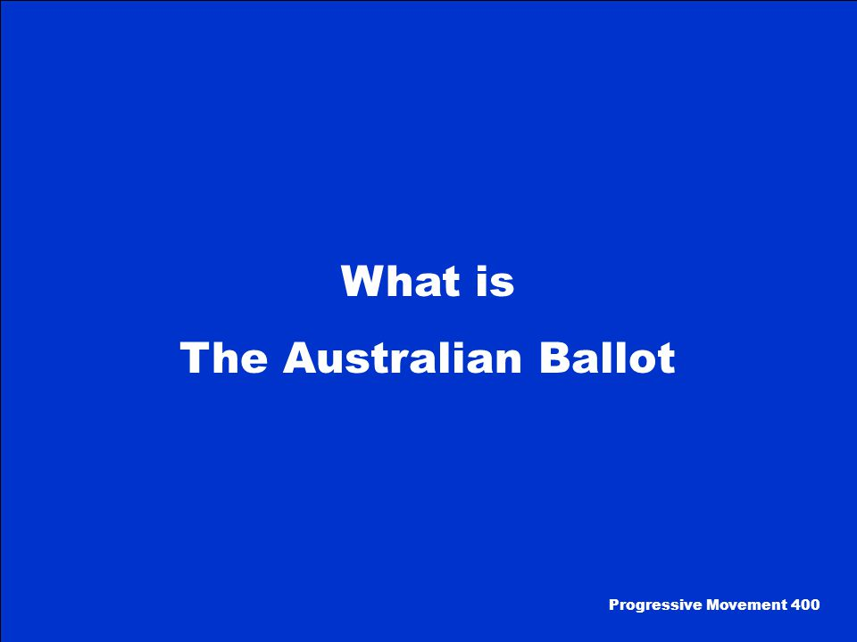 This type of ballot is one that is printed by the government Progressive Movement 400