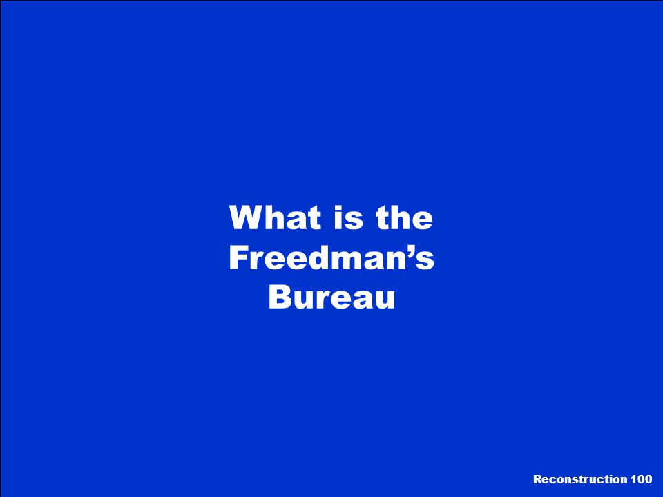 What is the Freedman's Bureau Reconstruction 100